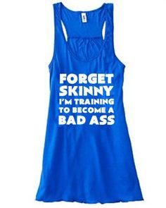 Forget Skinny I'm Training To Become A Bad Ass Shirt - Crossfit Tank Top - Workout Shirt - Running Shirt For Women