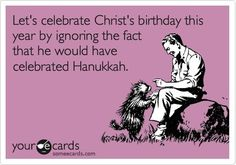 ... and despite the fact that He was most likely born around Sukkot and wouldn't have celebrated his birthday anyway.