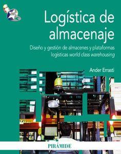 """Logística de almacenaje : diseño y gestión de almacenes y plataformas logísticas """"world class warehousing"""" / Ander Errasti [(coord.) ; autores, Aritz Bilbao ... (et al.)]"""