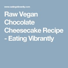 Raw Vegan Chocolate Cheesecake Recipe - Eating Vibrantly