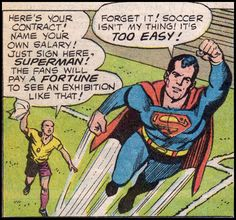 Superman, a hater? NOPE!!! Soccer is too easy for him! Baseball or Football is more his style!!!