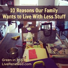 Purging and Decluttering for the New Year: Top 10 Reasons Why Our Family Wants to Live with Less Stuff from LiveRenewed.com