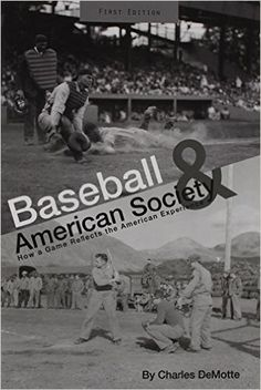 Author: Charles Demotte, Sociology/Anthropology Department; Baseball and American Society: How a Game Reflects the American Experience