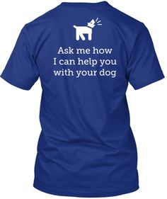 This is a great shirt to help you get more dog training clients. http://teespring.com/dogtrainer
