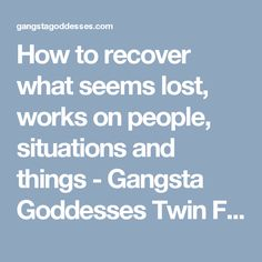 How to recover what seems lost, works on people, situations and things - Gangsta Goddesses Twin Flames