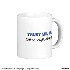 Trust Me I'm a Demographer Classic White Coffee Mug