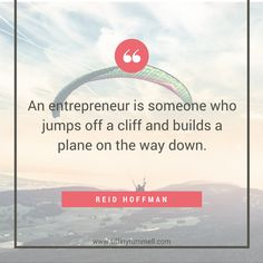 """An entrepreneur is someone who jumps off  cliff and builds a plane on the way down."" - Reid Hoffman Business and motivational quotes for online entrepreneurs, direct sales, and network marketers. Visit my site for free training to get more leads online or ""pin"" to save for later."