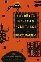 """""""Favorite African folktales"""", by Nelson Mandela -   A collection of some of the oldest African tales, selected by Nelson Mandela, former president of South Africa, which presents such themes as cunning animals, magic spells, and people who change forms."""