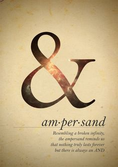 Ampersand - Resembling a broken infinity, the ampersand reminds us that nothing truly lasts forever but there is always an AND #quote