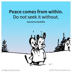 Peace comes from within. Do not seek it without. -Gautama Buddha #muttscomics #quotes #peace #mutts