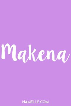 Makena I Baby Names You Haven't Heard Of I Nameille.com