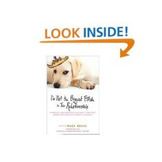 I'm Not the Biggest Bitch in This Relationship: Hilarious, Heartwarming Tales About Man's Best Friend from America's Favorite Humorists - By Wade Rouse