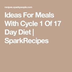 Ideas For Meals With Cycle 1 Of 17 Day Diet | SparkRecipes
