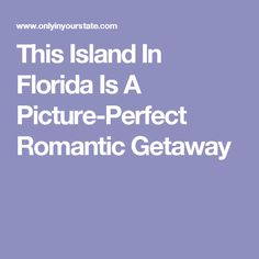 This Island In Florida Is A Picture-Perfect Romantic Getaway