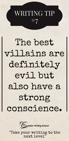 Learn how to write good villains. The classic villain stereotype is getting old. It's time for complex villains to take the stage. Not cheesy villains, but true villains who are not without hope. These villains affect the plot more. They are the best villains and stand out as characters all on their own.