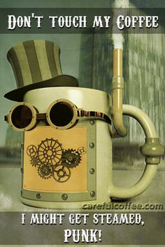 Don't touch my #coffee, I might just get steamed, punk!  Have a great day, and don't let the punks get you down.  For more caffeinated comedy follow @carefulcoffee