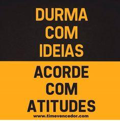 Durma com ideias, acorde com atitude! http://www.timevencedor.com  #motivacao #prosperidade #sucesso
