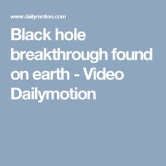 Black hole breakthrough found on earth - Video Dailymotion