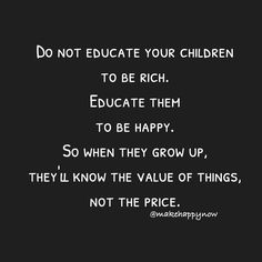 Educate your kids to be happy. Happy Parents, Make Happy, Growing Up, Children, Kids, Cards Against Humanity, Thoughts, Education, How To Make