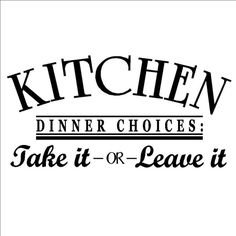 Kitchen Remodel - Over Fridge decal? - KITCHEN dinner choices- take it or leave it 12.5x25 Vinyl lettering wall sayings decal sticker