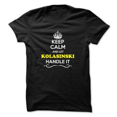 [Best holiday t-shirt names] Keep Calm and Let KOLASINSKI Handle it  Shirts 2016  Hey if you are KOLASINSKI then this shirt is for you. Let others just keep calm while you are handling it. It can be a great gift too.  Tshirt Guys Lady Hodie  SHARE and Get Discount Today Order now before we SELL OUT Today  Camping aaron handle it calm and let kolasinski handle it keep calm and let bling handle itcalm blind