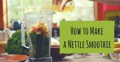 Make the Earth Shake for Earth Day! A Delicious Green Smoothie...with nettles.