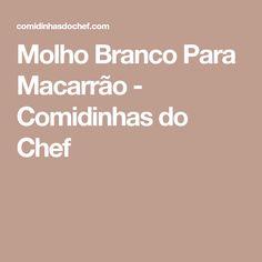 Molho Branco Para Macarrão - Comidinhas do Chef