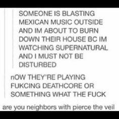 Are you neighbors with Pierce The Veil? <<don't kill Pierce The Veil