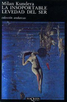 La insoportable levedad del ser. Milan Kundera