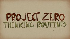 A short introduction to Project Zero's thinking routines: what are they? why would I want to use them? how can I get started?