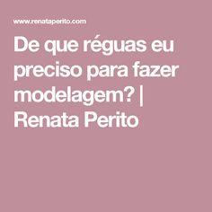 De que réguas eu preciso para fazer modelagem?   Renata Perito