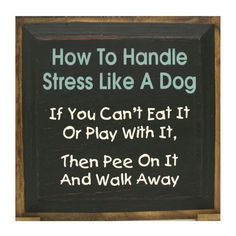 How To Handle Stress Like A Dog by saltboxsigns on Etsy, $30.00