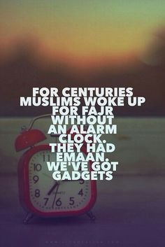 Emaan, Very Unfortunate we have gadgets but still unable to offer Fajr Prayers