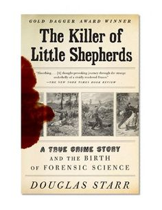 Bestseller Books Online The Killer of Little Shepherds: A True Crime Story and the Birth of Forensic Science Douglas Starr $10.88  - http://www.ebooknetworking.net/books_detail-0307279081.html