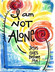 I am Not Alone Jesus Goes Before Me Illustrated Watercolor Prints Bible Verse Art, Bible Verses Quotes, Bible Scriptures, Scripture Canvas, Faith Quotes, Bible Doodling, Jesus Is Lord, Jesus Christ, Religious Quotes