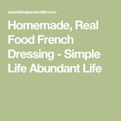 Homemade, Real Food French Dressing - Simple Life Abundant Life