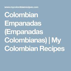 Colombian Empanadas (Empanadas Colombianas) | My Colombian Recipes
