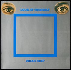Uriah Heep Look At Yourself 1971 I bought this one because of the title & the mirror on the cover.  It was terrific.  I wish I had it now.