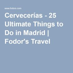 Cervecerías - 25 Ultimate Things to Do in Madrid | Fodor's Travel