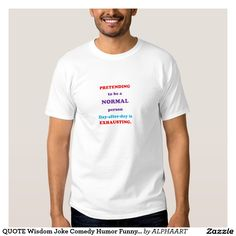 QUOTE Wisdom Joke Comedy Humor Funny Gifts party Shirt