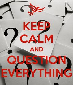 'KEEP CALM AND QUESTION EVERYTHING' Poster