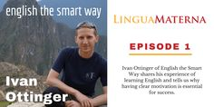 Ivan Ottinger from English the Smart Way joins the LM Podcast to talk about learning English and having the right mindset to learn a language. Click through to listen >> Improve Your English, Listening Skills, Learning English, Student Learning, Mindset, Conversation, Improve Yourself, Success, Motivation