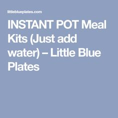INSTANT POT Meal Kits (Just add water) – Little Blue Plates