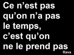 """""""It's not that we do not have the time, it is that we do not take it"""". French Phrases, French Quotes, Keep Calm Quotes, Quotes To Live By, French Expressions, Thinking Quotes, How To Speak French, Favorite Words, Some Words"""