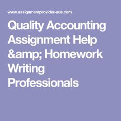 Quality Accounting Assignment Help & Homework Writing Professionals