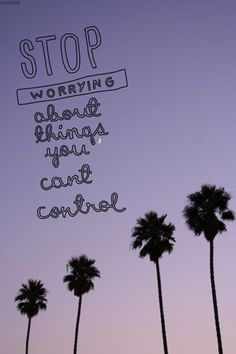 stop worrying about things you can't control. #quote