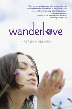 Wanderlove by Kirsten Hubbard.  The trip of a lifetime.  I was ready to head straight to the airport after reading this.