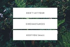 Don't Let Your Circumstances Keep You Small