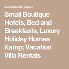 Small Boutique Hotels, Bed and Breakfasts, Luxury Holiday Homes & Vacation Villa Rentals