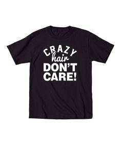 Loving this KidTeeZ Black 'Crazy Hair Don't Care' Tee - Toddler & Girls on #zulily! #zulilyfinds